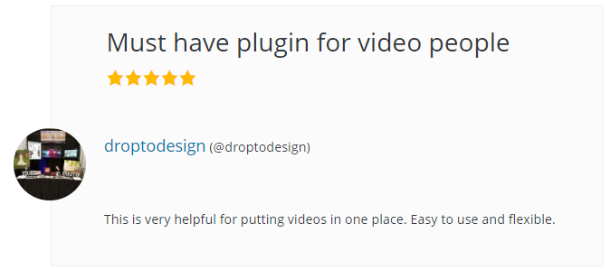 Must have plugin for video people droptodesign This is very helpful for putting videos in one place. Easy to use and flexible.